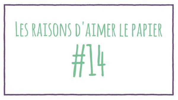 Les raisons d'aimer le papier #14