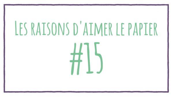 Les raisons d'aimer le papier #15