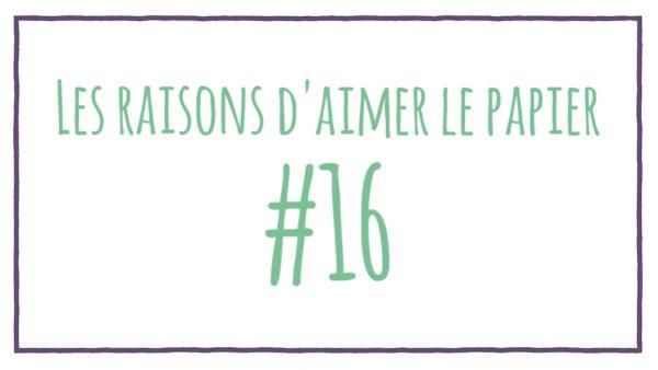 Les raisons d'aimer le papier #16