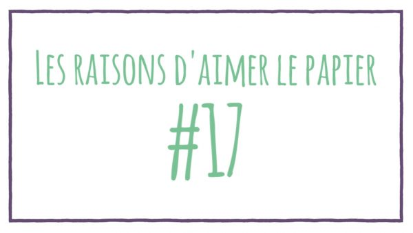Les raisons d'aimer le papier #17