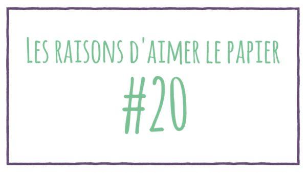 Les raisons d'aimer le papier #20