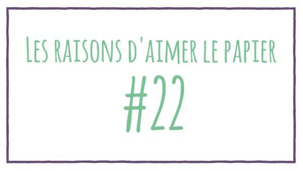 Les raisons d'aimer le papier #22
