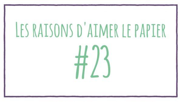 Les raisons d'aimer le papier #23