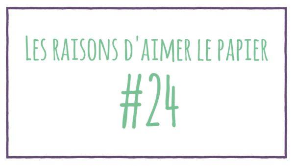 Les raisons d'aimer le papier #24