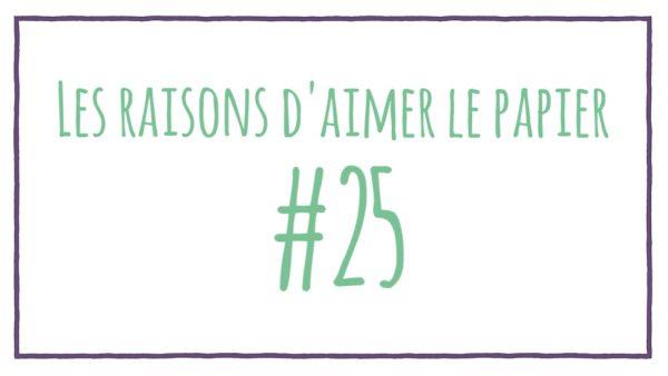 Les raisons d'aimer le papier #25